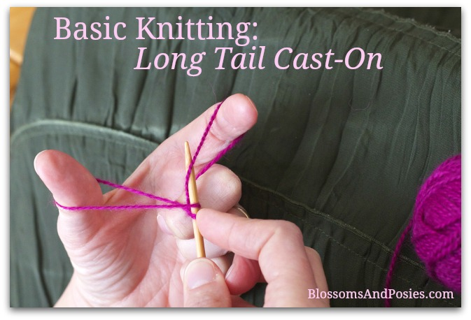 Cast On Stitches During Knitting : Basic Knitting: Long Tail Cast-On - blossomsandposies.com