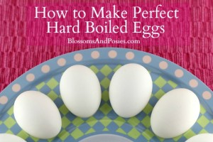 How to make perfect hard boiled eggs - BlossomsAndPosies.com